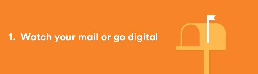 1 – Watch your mail or go digital