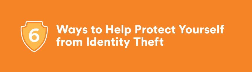 6 Ways to Help Protect Yourself from Identity Theft